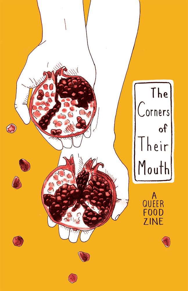 An illustration from The Corners of Their Mouth Issue 2 cover. Close up of a person's arms; they are holding two halves of a red pomegranate. The background is golden. The text reads The Corners of Their Mouth: A Queer Food Zine.